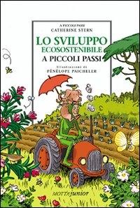 Lo sviluppo ecosostenibile a piccoli passi / Catherine Stern ; illustrazioni di Penelope Paicheler ; traduzione e adattamento di Stefania Baldoni