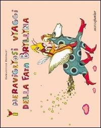 I meravigliosi viaggi della fata Brillina... e del suo libro di magia Sgambettino / Emmanuelle Houdart ; traduzione e adattamento di Guendalina Sertorio
