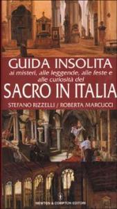 Guida insolita ai misteri, alle leggende, alle feste e alle curiosità del sacro in Italia