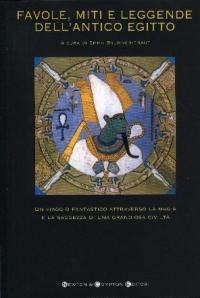 Favole, miti e leggende dell'antico Egitto : un viaggio fantastico attraverso la magia e la saggezza di una grandiosa civiltà / a cura di Emma Brunner-Traut