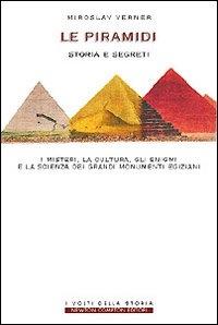 Il mistero delle piramidi : i segreti, la cultura, gli enigmi e la scienza dei grandi monumenti egiziani / Miroslav Verner