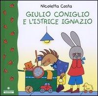 Giulio Coniglio e l'istrice Ignazio / Nicoletta Costa
