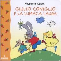 Giulio Coniglio e la lumaca Laura / Nicoletta Costa