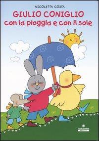 Giulio Coniglio con la pioggia e con il sole / Nicoletta Costa