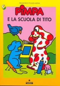 Pimpa e la scuola di Tito / Francesco Tullio-Altan