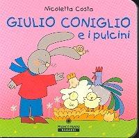 Giulio Coniglio e i pulcini / Nicoletta Costa