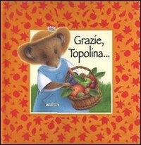 Grazie, Topolina... / [illustrazioni di Caroline Anstey]