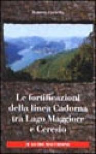 La linea Cadorna : Val d'Ossola, Lago Maggiore, Val d'Intelvi, Lago di Como, Valtellina : itinerari storici e turistici / Ambrogio Viviani ; fotografie di Antonio Loscalzo