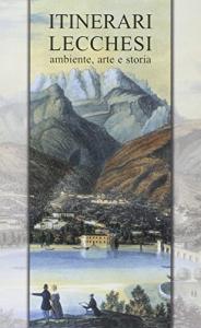 Itinerari lecchesi : ambiente, arte e storia / a cura di Barbara Cattaneo e Mauro Rossetto
