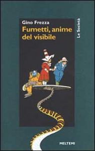 Fumetti, anime del visibile / Gino Frezza