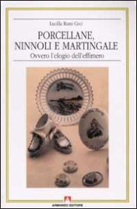 Porcellane, ninnoli e martingale, ovvero, L'elogio dell'effimero