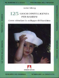 125 giochi d'intelligenza per bambini : come stimolare lo sviluppo del bambino / Jackie Silberg
