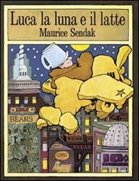 Luca la luna e il latte / Maurice Sendak