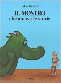 Il mostro che amava le storie / Sabine De Greef