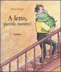 A letto, piccolo mostro! / Mario Ramos