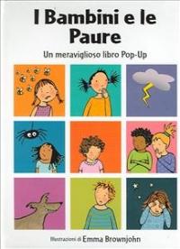 I bambini e le paure : un meraviglioso libro pop-up / illustrazioni di Emma Brownjohn
