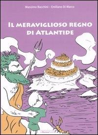 Il meraviglioso regno di Atlantide / Emiliano Di Marco ; illustrazioni di Massimo Bacchini