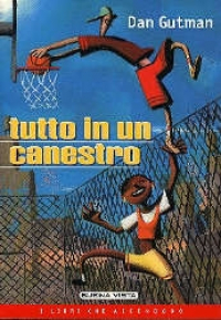 Tutto in un canestro / Dan Gutman ; traduzione di Margherita Galetti