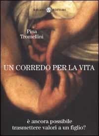 Un corredo per la vita : dieci valori da donare a un figlio / Pina Tromellini