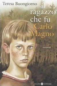 Il ragazzo che fu Carlomagno / Teresa Buongiorno ; illustrazioni di Piero Ventura