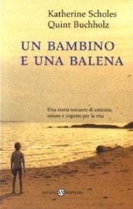 Un bambino e una balena / Katherine Scholes ; con illustrazioni di Quint Buchholz ; traduzione di Alessandro Peroni