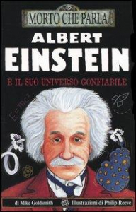 Albert Einstein e il suo universo gonfiabile / di Mike Goldsmith ; illustrazioni di Philip Reeve