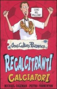 Recalcitranti calciatori / Michael Coleman, Pietro Formenton ; illustrazioni di Harry Venning e Francesco Triscari