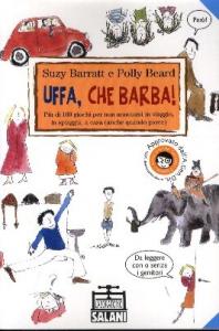 Uffa, che barba! : più di 100 giochi per non annoiarsi in viaggio, in spiaggia, a casa (anche quando piove) / Suzy Barratt e Polly Beard ; illustrazioni di Sam Holland