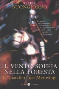 Il vento soffia nella foresta : il marchio dei Merovingi : romanzo / Teresa Buongiorno
