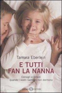 E tutti fan la nanna : come insegnare ai bambini a dormire tranquilli e altri piccoli suggerimenti / Tamara Eberlein