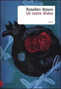 Un cuore diviso / Rosellen Brown ; traduzione di Lidia Lax