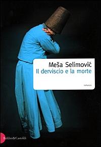 Il derviscio e la morte / Mesa Selimovic ; traduzione, introduzione e note di Lionello Costantini ; con una postfazione all'edizione italiana di Predrag Palvestra
