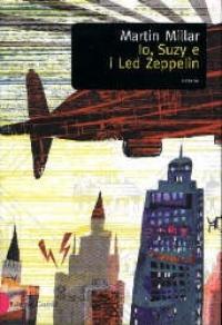 Io, Suzy e i Led Zeppelin/ Martin Millar ; traduzione di M. Elisabetta De Medio
