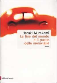La fine del mondo e il paese delle meraviglie / Haruki Murakami ; traduzione di Antonietta Pastore