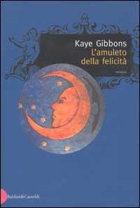 L' amuleto della felicità/ Kaye Gibbons ; traduzione di Edmonda Bruscella