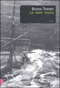 La nave morta : romanzo / Bruno Traven ; traduzione di Teresa Pintacuda