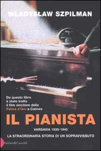 Il pianista : Varsavia 1939-1945: la straordinaria storia di un sopravissuto / Wladyslaw Szpilman ; traduzione di Lidia Lax