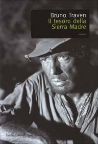 Il tesoro della Sierra Madre / Bruno Traven ; traduzione di Teresa Pintacuda