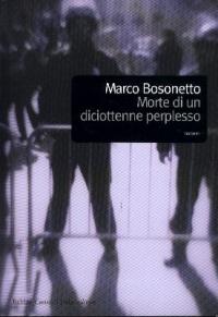 Morte di un diciottenne perplesso / Marco Bosonetto