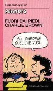 Fuori dai piedi, Charlie Brown! / Charles M. Schulz