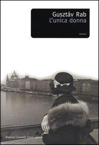 L'unica donna / Gusztav Rab ; traduzione di Filippo Faber