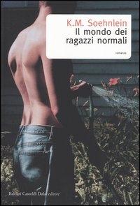 Il mondo dei ragazzi normali / K. M. Soehnlein ; traduzione di Matteo Colombo