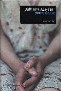 Notte finale : racconti tristi e felici / Buthaina Al Nasiri ; traduzione di Hilia Brinis e Ombretta Marchetti