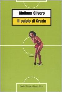 Il calcio di Grazia / Giuliana Olivero