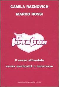 Loveline : il sesso affrontato senza morbosità o imbarazzo / Camila Raznovich, Marco Rossi