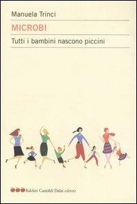 Microbi : tutti i bambini nascono piccini / Manuela Trinci