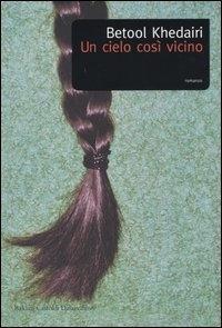 Un cielo così vicino / Betool Khedairi ; traduzione di Ombretta Marchetti