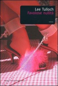 Favolose nullità / Lee Tulloch ; traduzione di Anna Maria Cossiga ; prefazione di Matteo B. Bianchi