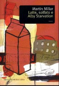 Latte, solfato e Alby Starvation / Martin Millar ; traduzione e note di Franco Garnero