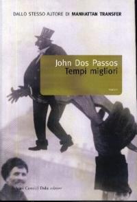 Tempi migliori / John Dos Passos ; traduzione di Lina Angioletti